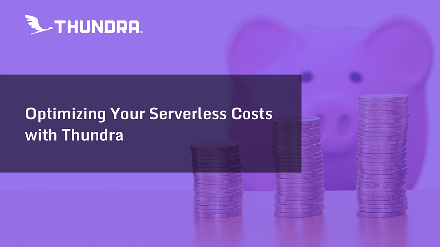 Optimizing Your Serverless Costs with Thundra