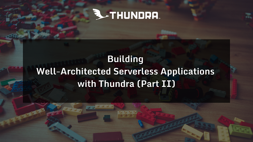 Building Well-Architected Serverless Applications with Thundra (Part 2)