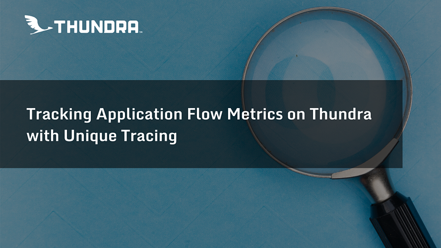 Tracking Application Flow Metrics on Thundra with Unique Tracing