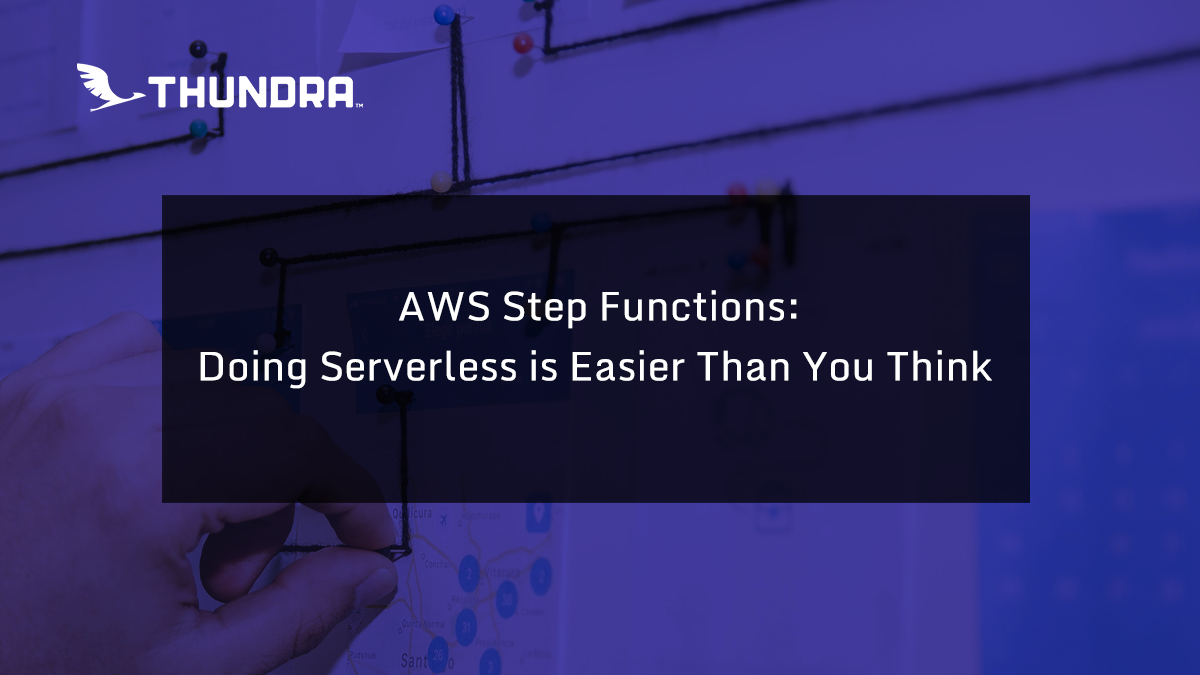 AWS Step Functions - Doing Serverless is Easier Than You Think
