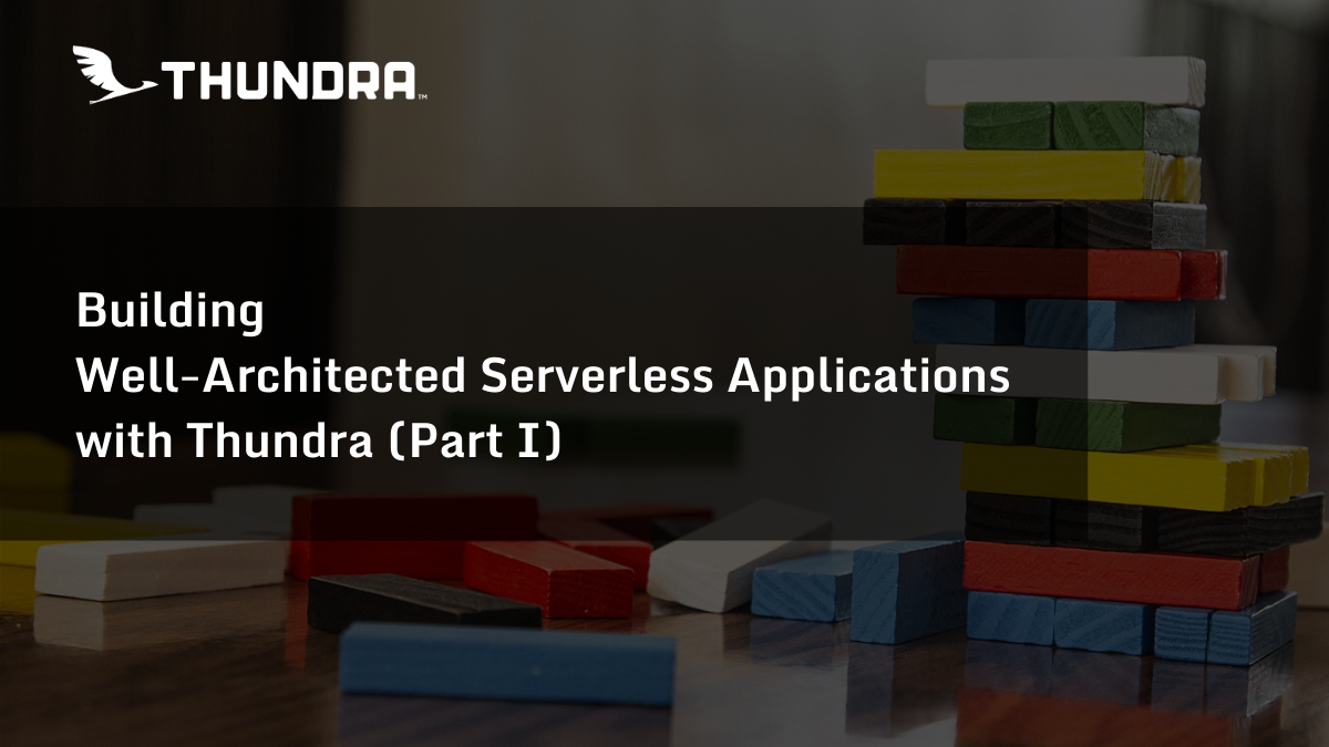 Building Well-Architected Serverless Applications with Thundra (Part I)
